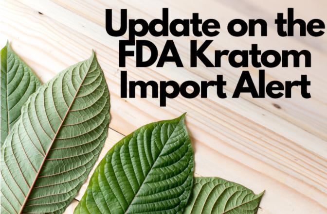 Update on the FDA Kratom Import Alert