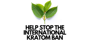 FDA Working to Ban Kratom Internationally - What Can You Do To Help
